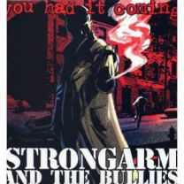 STRONGARM AND THE BULLIES - You Had It Coming