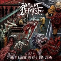 ABRUPT DEMISE - The Pleasure To Kill And Grind (Blood Red Vinyl)