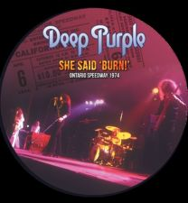 DEEP PURPLE – She Said 'Burn!' - Ontario Speedway 1974 (Picture Disc)