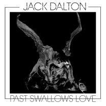 JACK DALTON - Past Swallows Love